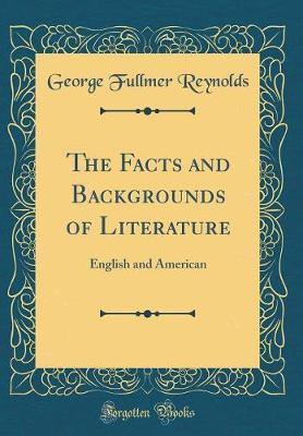 The Facts and Backgrounds of Literature by George Fullmer Reynolds image