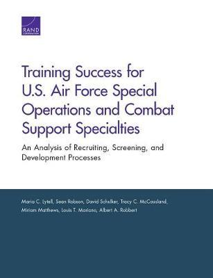 Training Success for U.S. Air Force Special Operations and Combat Support Specialties by Maria C Lytell