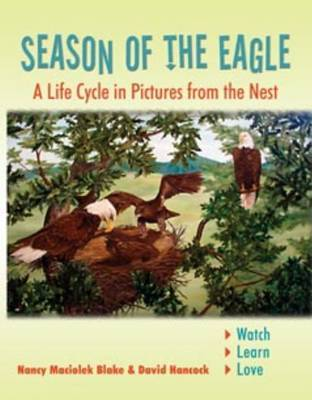 Season of the Eagle: A Life Cycle in Pictures from the Nest by Nancy Maciolek Blake image