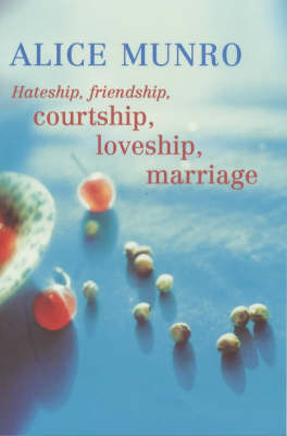 Hateship, Friendship, Courtship, Loveship, Marriage by Alice Munro image