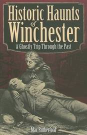 Historic Haunts of Winchester by Mac Rutherford