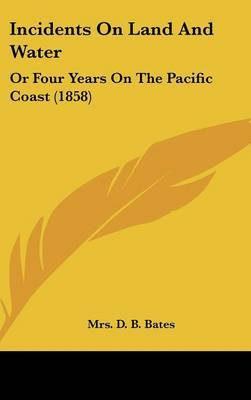 Incidents on Land and Water: Or Four Years on the Pacific Coast (1858) by Mrs D. B. Bates image