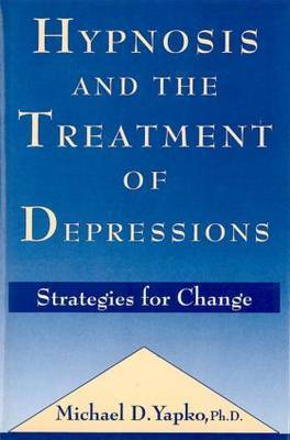 Hypnosis and the Treatment of Depressions by Michael D. Yapko