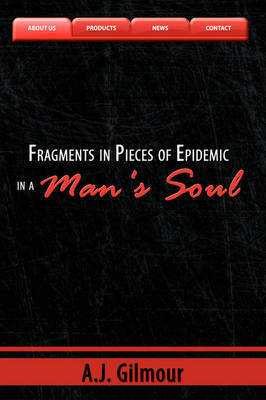 Fragments in Pieces of Epidemic in a Man's Soul by A.J. Gilmour