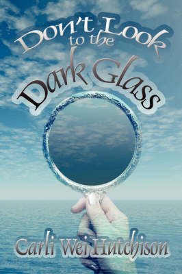Don't Look to the Dark Glass by Carli Wei Hutchison