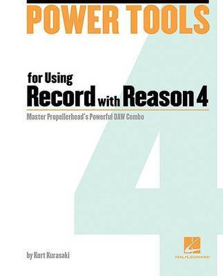 Power Tools for Using Record with Reason 4 by Kurt Kurasaki