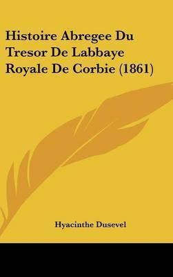 Histoire Abregee Du Tresor de Labbaye Royale de Corbie (1861) by Hyacinthe Dusevel