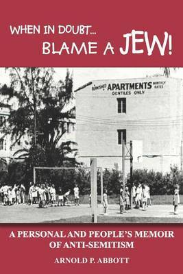 When in Doubt... Blame a Jew! by Arnold P Abbott