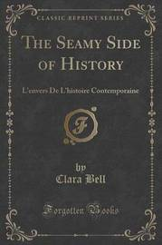 The Seamy Side of History by Clara Bell