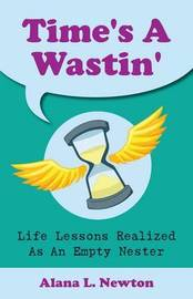 Time's a Wastin' by Alana L Newton image
