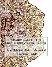 Adabus Salat - The Disciplines of the Prayer by Ayatullah Ruhullah Al-M Khomeini - Xkp image