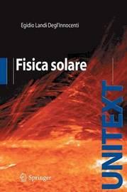 Fisica Solare by Egidio Landi Degl'innocenti