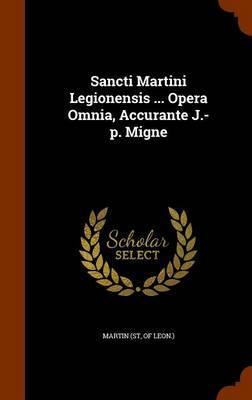 Sancti Martini Legionensis ... Opera Omnia, Accurante J.-P. Migne