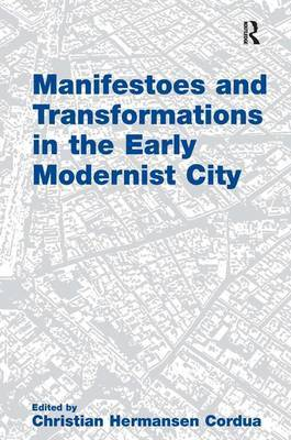 Manifestoes and Transformations in the Early Modernist City by Christian Hermansen Cordua