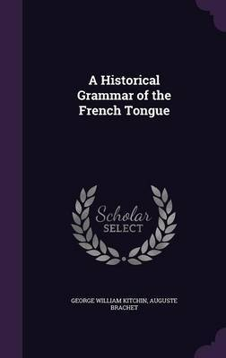 A Historical Grammar of the French Tongue by George William Kitchin image