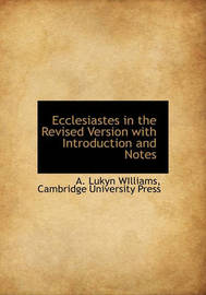 Ecclesiastes in the Revised Version with Introduction and Notes by A Lukyn Williams