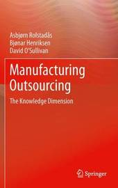 Manufacturing Outsourcing by Asbjorn Rolstadas
