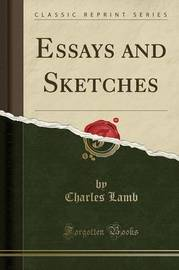 Essays and Sketches (Classic Reprint) by Charles Lamb