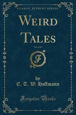 Weird Tales, Vol. 2 of 2 (Classic Reprint) by E T W Hoffmann