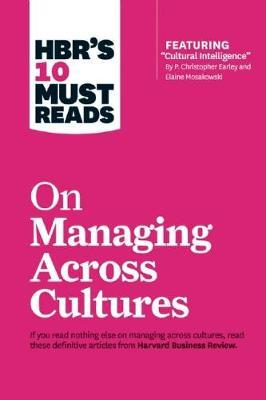 "HBR's 10 Must Reads on Managing Across Cultures (with featured article ""Cultural Intelligence"" by P. Christopher Earley and Elaine Mosakowski) by Harvard Business Review image"