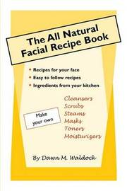 The All Natural Facial Recipe Book by Dawn M. Waldock image