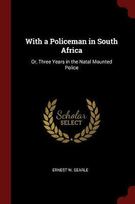 With a Policeman in South Africa by Ernest W Searle