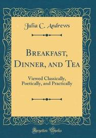 Breakfast, Dinner, and Tea by Julia C. Andrews image