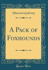 A Pack of Foxhounds (Classic Reprint) by Viscount Galway image