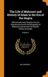 The Life of Mahomet and History of Islam to the Era of the Hegira by William Muir