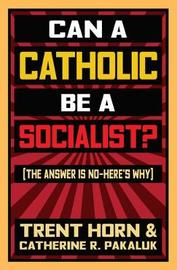 Can a Catholic Be a Socialist? by Trent Horn