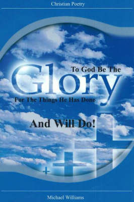 To God Be the Glory for the Things He Has Done... And Will Do! by Michael Ray Williams image
