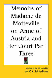 Memoirs of Madame De Motteville on Anne of Austria and Her Court Part Three by Madame de Motteville image