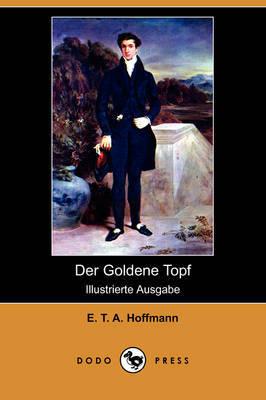 Der Goldene Topf (Illustrierte Ausgabe) (Dodo Press) by E.T.A. Hoffmann