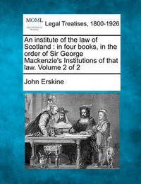 An Institute of the Law of Scotland by John Erskine