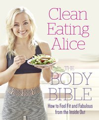 Clean Eating Alice The Body Bible by Alice Liveing