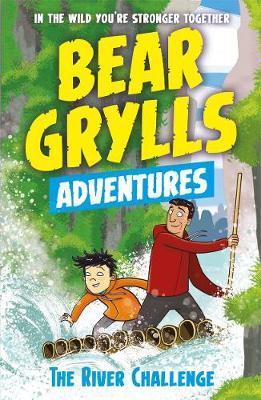 A Bear Grylls Adventure 5: The River Challenge by Bear Grylls