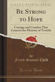 Be Strong to Hope by Frank Samuel Child