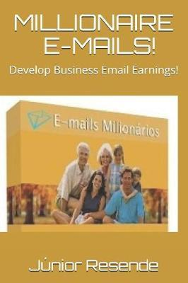 Millionaire E-Mails! by Junior Resende