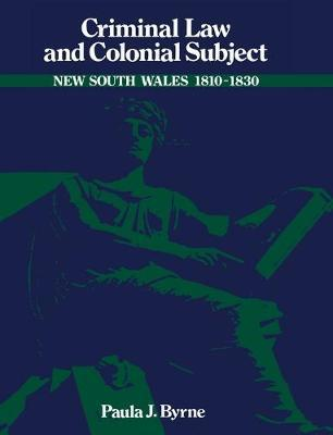Criminal Law and Colonial Subject by Paula Jane Byrne