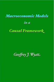 Macroeconomic Models in a Causal Framework by Geoffrey James Wyatt