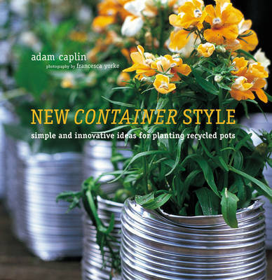 New Container Style: Simple and Innovative Ideas for Planting Recycled Pots by Adam Caplin