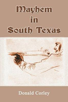 Mayhem in South Texas by Donald Corley