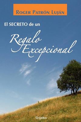 El Secreto de un Regalo Excepcional by Roger Patron Lujan image