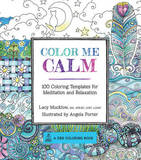 Colour Me Calm: 100 Coloring Templates for Meditation and Relaxation by Lacy Mucklow