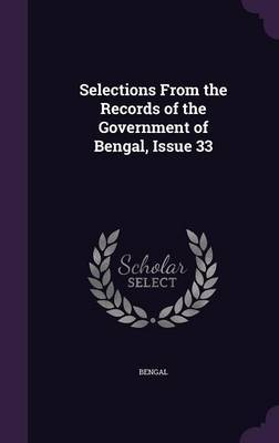 Selections from the Records of the Government of Bengal, Issue 33 by Bengal