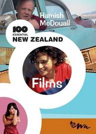100 Essential New Zealand Films by Hamish McDouall