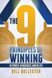 Nine Principles Of Winning by Bill Ballester