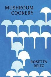 Mushroom Cookery by Rosetta Reitz image