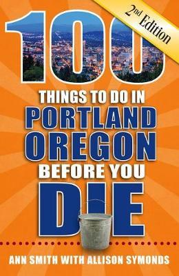 100 Things to Do in Portland, Oregon Before You Die, 2nd Edition by Ann Smith image