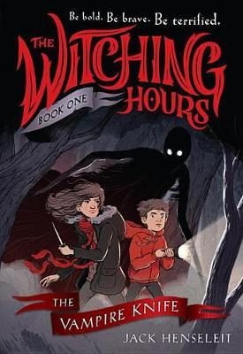 The Witching Hours: The Vampire Knife by Jack Henseleit